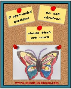 8 Questions to Ask Children about their Art Work.  http://www.minds-in-bloom.com/2009/09/8-questions-to-ask-children-about-their.html#