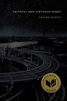 "Faithful and virtuous night / Louise Glück - The author shares her dreamlike poetry, including ""Theory of Memory,"" ""The Melancholy Assistant,"" and ""The Couple in the Park."" Winner of the 2014 National Book Award for Poetry"
