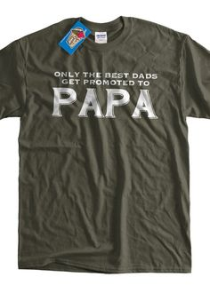 6056713f Funny Papa T-shirt New Baby Only The Best Dads Get Promoted To Papa T-shirt  Gifts for Dad T-Shirt Te