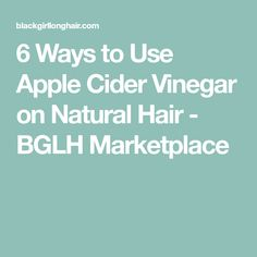 6 Ways to Use Apple Cider Vinegar on Natural Hair - BGLH Marketplace Natural Hair Care, Natural Hair Styles, Acv Hair, Facial Steaming, Healthy Hair Growth, Apple Cider Vinegar, Beauty Care, Curly Hair Styles, Health Fitness