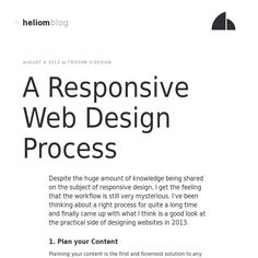 Despite the huge amount of knowledge being shared on the subject of responsive design, I get the feeling that the workflow is still very mysterious. I've been thinking about a right process for quite a long time and finally came up with what I think is a good look at the practical side of designing websites in 2013.