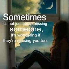 Sometimes it's not just about missing someone, it's wondering if they're missing…