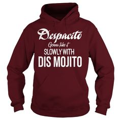 Despacito Gonna Take It Slowly With Dis Mojito hoodie
