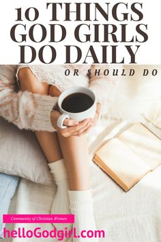 10 things God Girls do daily that will help lead you to the abundant life Christ came for you to have (John 10:10).