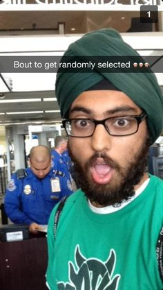 """Just got this Snapchat from my Sikh friend,"" said the person before me."