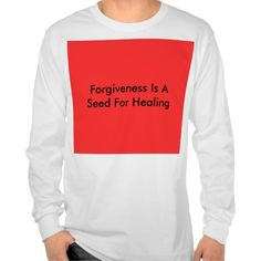 Forgiveness Is A Seed For Healing Shirt