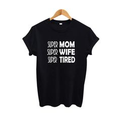 9e34e25f Super Mom Super Wife Super Tired Slogan T-Shirt