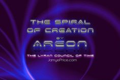 The Spiral Of Creation - Areon and The Lyran Council of Time