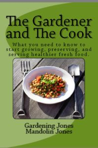 The Gardener and the Cook- Gardening Jones collaborates with her professional cook husband Mandolin to offer over 100 recipes and how to's for more than 40 of the most common garden veggies.