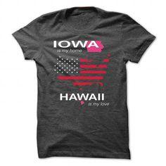 IOWA IS MY HOME HAWAII IS MY LOVE T Shirts, Hoodies. Get it now ==► https://www.sunfrog.com/LifeStyle/IOWA_HAWAII-DarkGrey-Guys.html?41382