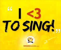 """Motivational Singing Quote: """"I <3 (love) To Sing"""" Learn to sing / Learn How to sing, Singing Lessons / Vocal Coach www.SingingSuccess.com"""