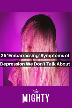 25 'Embarrassing' Symptoms of Depression We Don't Talk About   The Mighty