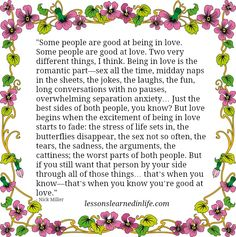 """""""Some people are good at being in love. Some people are good at love. Two very different things, I think. Being in love is the romantic part???sex all the time, midday naps in the sheets, the jokes, ..."""