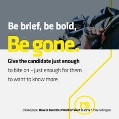 Be brief, be bold, be gone: @kimdpope on winning the #WarForTalent http://bit.ly/rswarfortalent  #recruitment