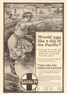 1907 Ad - Santa Fe Railroad - California Limited - 'Would you like a dip in the Pacific?'