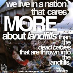 We live in a nation that cares more about landfills than the dead babies that are thrown into the landfills. #abortion