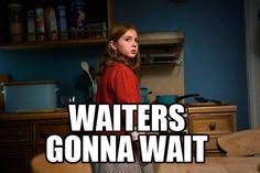 Waiters gonna wait. Amelia Pond.