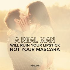 "Best Love Quotes : ""A real man will ruin your lipstick, not your mascara."" - Quotes Sayings Sad Love Quotes, Love Quotes For Him, Cute Quotes, Quotes To Live By, Funny Quotes, Men Quotes, Strong Quotes, People Quotes, Lyric Quotes"
