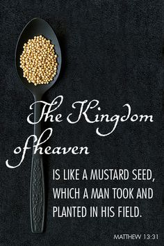 The Kingdom of Heaven is like a mustard seed.~Agrainofmustardseed.com~reaching the world w/the word of God, one SEED at a time! #Agrainofmustardseed #TheLordWhisperer #ReadScripturesAloud