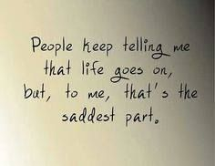 life goes on . . . the saddest part