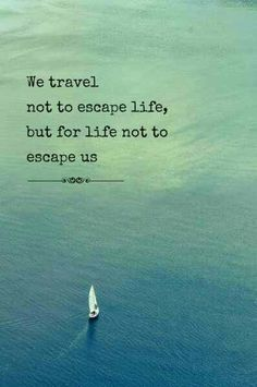 Why we travel / don't waste your life / travel to be / escape /