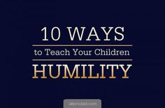 10 Ways to Teach Your Children Humility | All Pro Dad