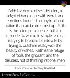 I believe this is in faith if the fallen, not chainfire. In any case one of the most poignant things to come from the most brilliant mind. Great Quotes, Quotes To Live By, Sword Of Truth, Terry Goodkind, Pro Choice, Pretty Words, Life Inspiration, Inspire Me, Wise Words