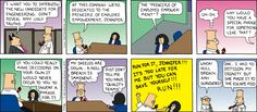 "The Boss tells Dilbert, ""I want you to interview the new candidate for engineering.  Don't reveal any ugly truths.""   Dilbert and a woman sit at a conference table.  Dilbert says, ""At this company we're dedicated to the principle of employee empowerment, Jennifer.""   Jennifer asks, ""The 'principle of employee empowerment'?""   Dilbert thinks, ""Uh-oh.""  Jennifer asks, ""Why would you have a special phrase for something like that?""   Jennifer continues, ""If you could really make decisions on…"