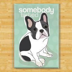 French Bulldog Magnet - Somebody Farted - Black and White French Bulldog Gifts Fridge Refrigerator Dog Magnets