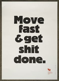 """""""Move fast & get shit done"""" by the great typographer Erik Spiekermann"""