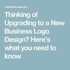 Thinking of Upgrading to a New Business #LogoDesign ? Here's what you need to know
