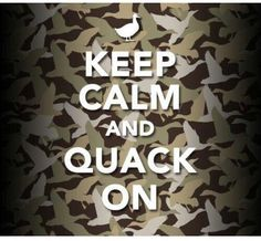 Keep Calm and quack on, duck dynasty Keep Calm Signs, Keep Calm Quotes, Keep Calm And Love, My Love, Robertson Family, Jase Robertson, Duck Season, Quack Quack, Duck Commander