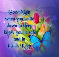 While You Settle Down To Sleep, Know You're Safe And In God's Keep !  Have A Restful & Blessed Evening!