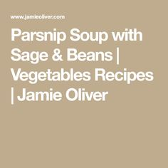 Parsnip Soup with Sage & Beans | Vegetables Recipes | Jamie Oliver