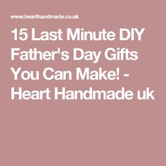 15 Last Minute DIY Father's Day Gifts You Can Make! - Heart Handmade uk
