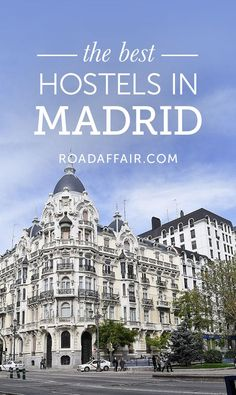 The Ultimate Travel Guide to the Best Hostels in Madrid, Spain.