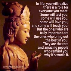 Buddha quote....my therapist gave me this quote to read at a time I needed it.. She said one day you will understand it and when you do you will truly understand the purposes of ppl and life ...