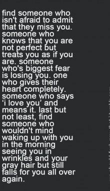 Find Someone Who Isnt Afraid To Admit That They Miss You