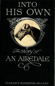 Free eBook: https://archive.org/details/intohisownstoryo00kell Into His Own, the story of an Airedale Clarence Budington Kelland - 1915