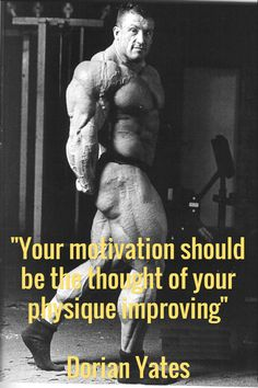 """""""Your motivation should be the thought of your physique improving"""" via @Dorian_Yates"""