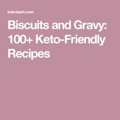 Biscuits and Gravy: 100+ Keto-Friendly Recipes