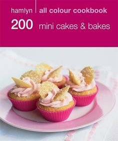 200 Mini Cakes and Bakes