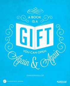 """""""A book is a gift you can open again and again."""" — Garrison Keillor"""