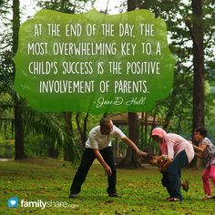 At the end of the day, the most overwhelming key to a child's success is the positive involvement of parents. - Jane D. Hull