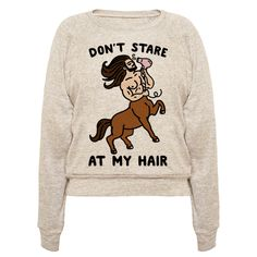 My hair may be long, luxurious and fabulous but please don't stare at it! Tell the creepers off with this fabulous, majestic and sassy centaur shirt!
