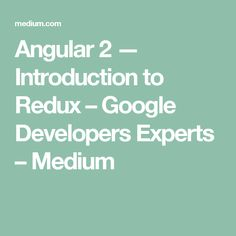 Angular 2 — Introduction to Redux – Google Developers Experts – Medium