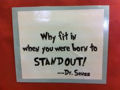 Why fit in when you were born to STANDOUT! Dr. Seuss