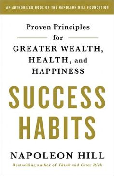 """Read """"Success Habits Proven Principles for Greater Wealth, Health, and Happiness"""" by Napoleon Hill available from Rakuten Kobo. Never-before-published wisdom from famed self-help author Napoleon Hill Napoleon Hill, the legendary author of the class. Good Books, Books To Read, Believe, Think And Grow Rich, Happiness, Electronic, Self Discipline, Napoleon Hill, Book Recommendations"""