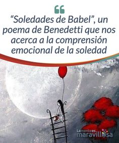 """""""Soledades de Babel"""", un poema de Benedetti que nos acerca a la comprensión emocional de la soledad  Todos nos hemos sentido solos en algún momento de nuestra vida y, por ello, hay tantas definiciones de soledad como personas que la experimentan."""
