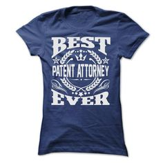 BEST PATENT ATTORNEY EVER T-Shirts, Hoodies, Sweatshirts, Tee Shirts (22.9$ ==► Shopping Now!)
